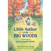Little Author in the Big Woods : A Biography of Laura Ingalls Wilder