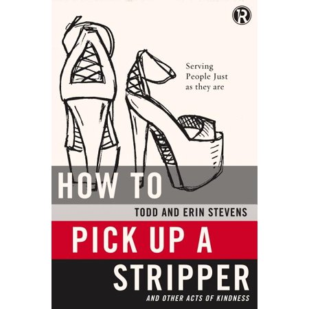 Refraction: How to Pick Up a Stripper : And Other Acts of Kindness (Paperback)