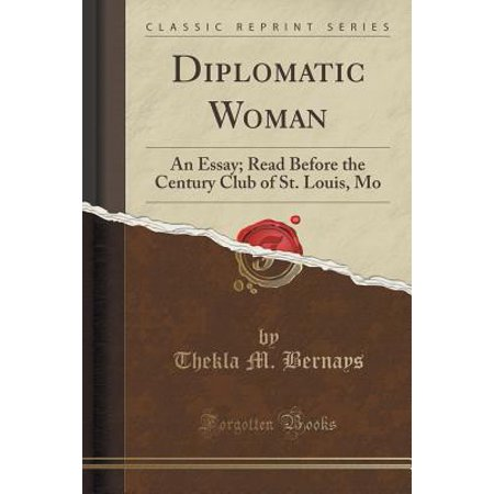 Diplomatic Woman : An Essay; Read Before the Century Club of St. Louis, Mo (Classic Reprint)