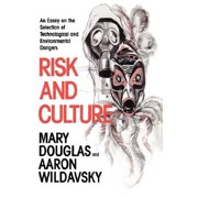 Risk and Culture : An Essay on the Selection of Technological and Environmental Dangers