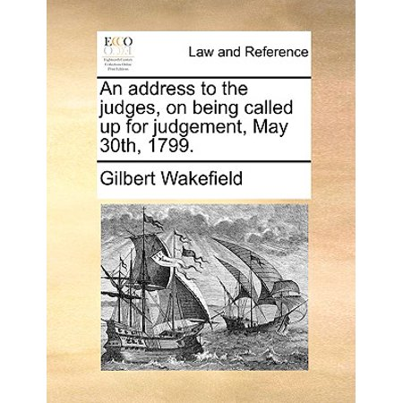 Adress Up (An Address to the Judges, on Being Called Up for Judgement, May 30th,)