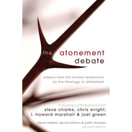 The Atonement Debate : Papers from the London Symposium on the Theology of Atonement
