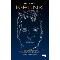 K-Punk : The Collected and Unpublished Writings of Mark Fisher (Paperback)