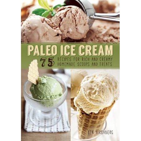 Paleo Ice Cream : 75 Recipes for Rich and Creamy Homemade Scoops and Treats (Halloween Homemade Treats Idea)