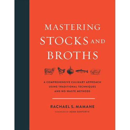 Mastering Stocks and Broths : A Comprehensive Culinary Approach Using Traditional Techniques and No-Waste (Custom Culinary Masters)