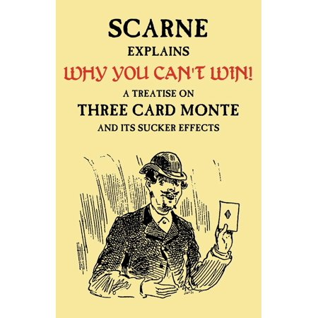 Why You Can't Win (John Scarne Explains) : A Treatise on Three Card Monte and Its Sucker
