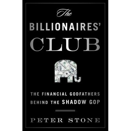 The Billionaires Club  The Financial Godfathers Behind The Shadow Gop