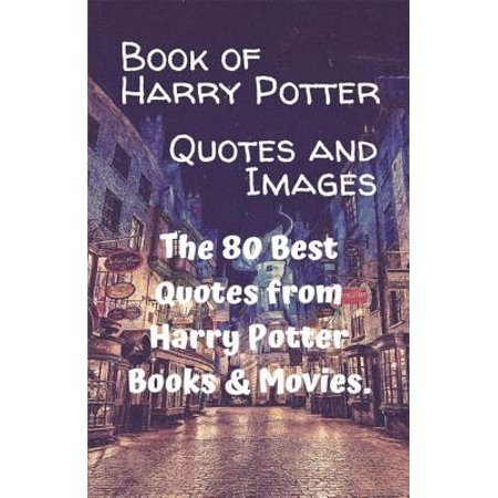 Book of Harry Potter Quotes and Images : The 80 Best Quotes from Harry Potter Books &