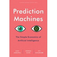 Prediction Machines : The Simple Economics of Artificial Intelligence