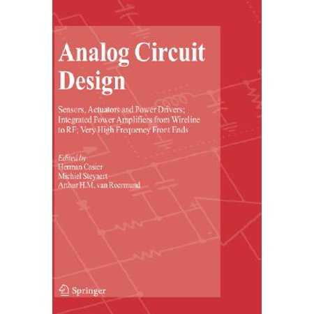 Analog Circuit Design : Sensors, Actuators and Power Drivers; Integrated Power Amplifiers from Wireline to RF; Very High Frequency Front Ends