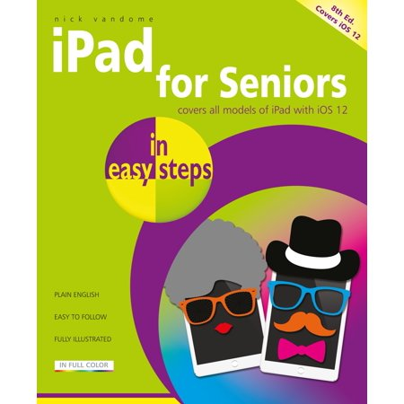 iPad for Seniors in Easy Steps : Covers IOS 12