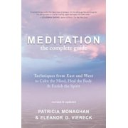 Meditation ? the Complete Guide : Techniques from East and West to Calm the Mind, Heal the Body, and Enrich the Spirit