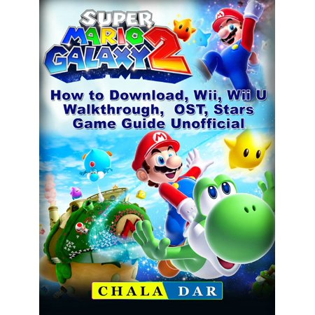 Super Mario Galaxy 2 How to Download, Wii, Wii U, Walkthrough, OST, Stars, Game Guide Unofficial -