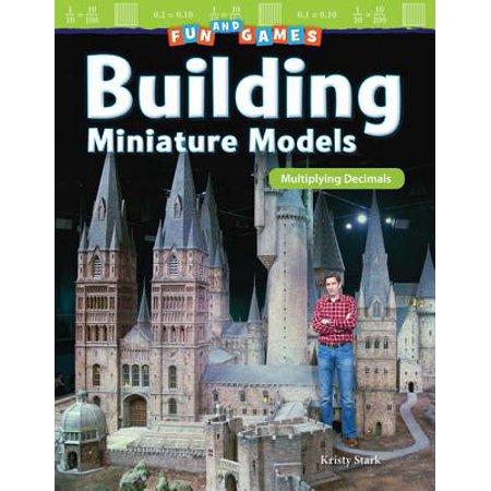 Fun and Games : Building Miniature Models: Multiplying Decimals (Grade 5)