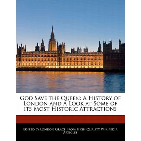 God Save the Queen : A History of London and a Look at Some of Its Most Historic - Halloween Attractions London