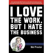 I Love The Work, But I Hate The Business - eBook