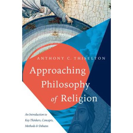 Approaching Philosophy of Religion : An Introduction to Key Thinkers, Concepts, Methods and