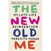 The New Old Me : My Late-Life Reinvention