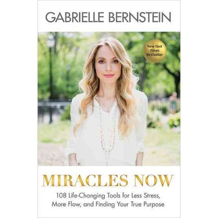 Miracles Now  108 Life Changing Tools For Less Stress  More Flow  And Finding Your True Purpose
