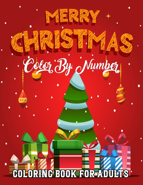 Merry Christmas Color By Number Coloring Book For Adults: A Christmas Adult  Color By Numbers Coloring
