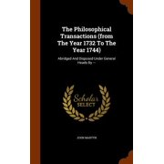 The Philosophical Transactions (from the Year 1732 to the Year 1744) : Abridged and Disposed Under General Heads by ---