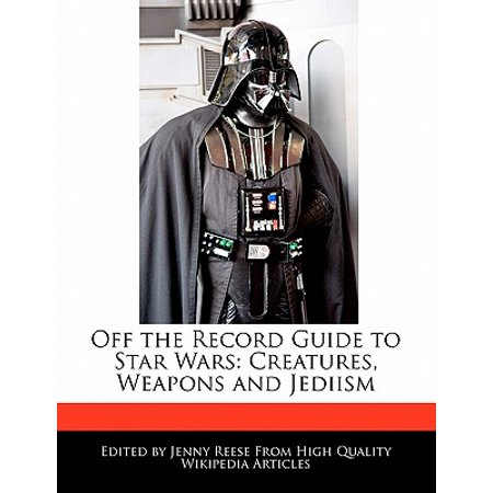 Off the Record Guide to Star Wars : Creatures, Weapons and
