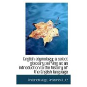 English Etymology; A Select Glossary Serving as an Introduction to the History of the English Langua