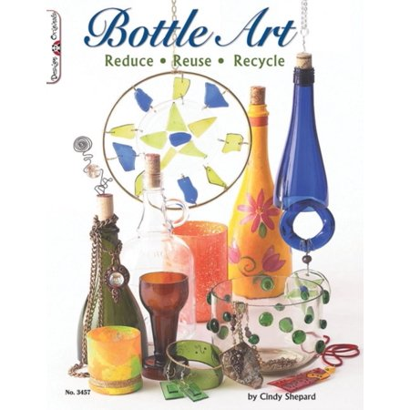 Bottle Art : Dazzling Craft Projects from Upcycled Glass