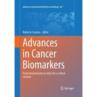 Advances in Experimental Medicine and Biology: Advances in Cancer Biomarkers: From Biochemistry to Clinic for a Critical Revision (Paperback)