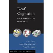 Deaf Cognition : Foundations and Outcomes