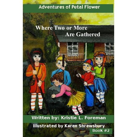 Adventures of Petal Flower: Where Two or More Are Gathered - eBook (Gathered Flower)