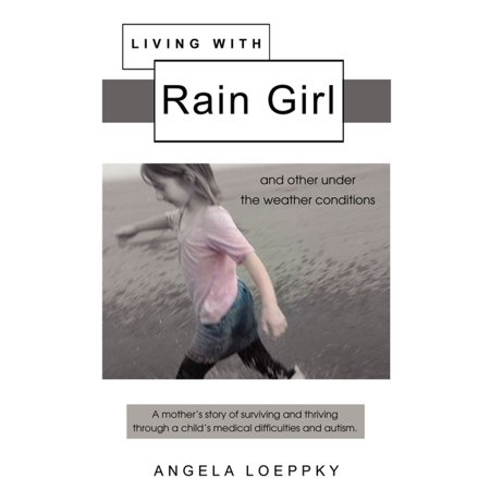 Living With Rain Girl: And other under the weather conditions - - Under Resin