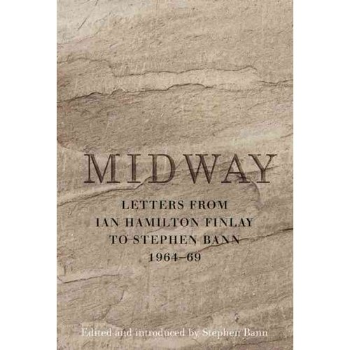 Midway: Letters from Ian Hamilton Finlay to Stephen Bann 1964-69