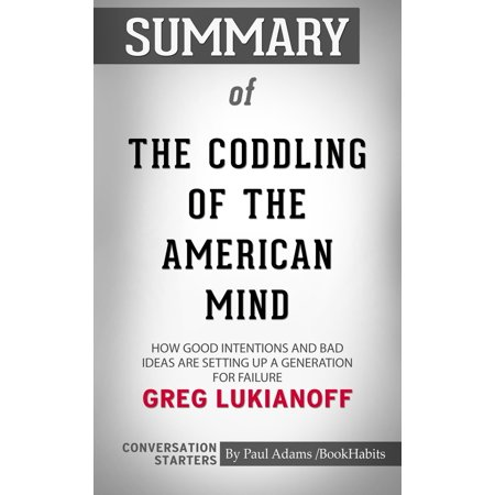 Summary of The Coddling of the American Mind: How Good Intentions and Bad Ideas Are Setting Up a Generation for Failure by Greg Lukianoff | Conversation Starters - (Cost Of Setting Up A Brewery In India)