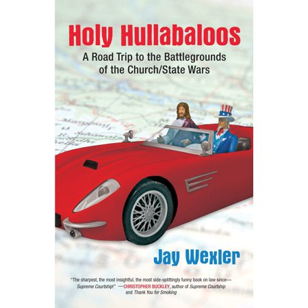 Holy Hullabaloos : A Road Trip to the Battlegrounds of the Church/State