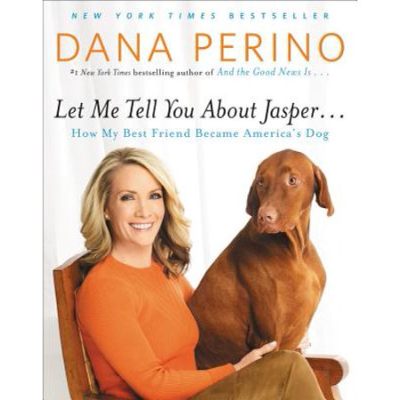 Let Me Tell You about Jasper . . . : How My Best Friend Became America's (The Best About Me)