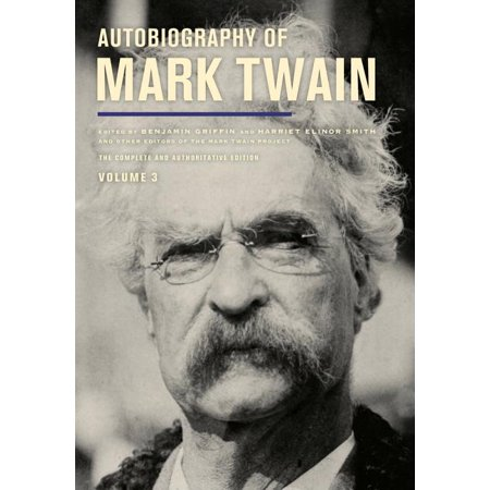 Autobiography of Mark Twain, Volume 3 : The Complete and Authoritative Edition