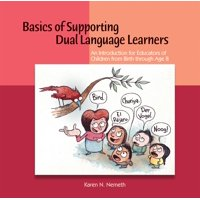 Basics of Supporting Dual Language Learners : An Introduction for Educators of Children from Birth Through Age 8