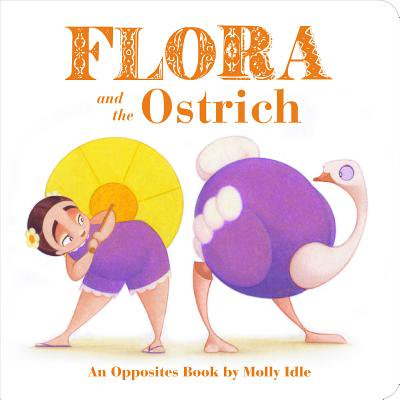 Flora and the Ostrich: An Opposites Book (Board Book) - Ollie The Ostrich