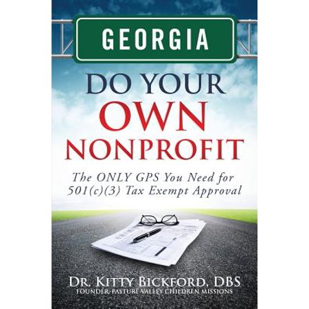 Georgia Do Your Own Nonprofit : The Only GPS You Need for 501c3 Tax Exempt (Application For Tax Exempt Status Form 1023)