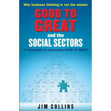 Good to Great and the Social Sectors : A Monograph to Accompany