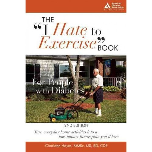 "The ""I Hate to Exercise"" Book for People with Diabetes: Turn Everyday Home Activities Into a Low-Impact Fitness Plan You'll Love"