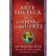 Arte Tolteca de la Vida Y La Muerte (the Toltec Art of Life and Death - Spanish (Paperback)