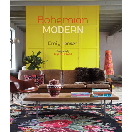 Bohemian Modern : Imaginative and Affordable Ideas for a Creative and Beautiful Home