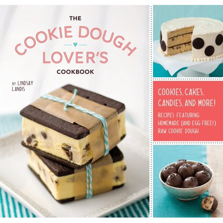 The Cookie Dough Lover's Cookbook : Cookies, Cakes, Candies, and