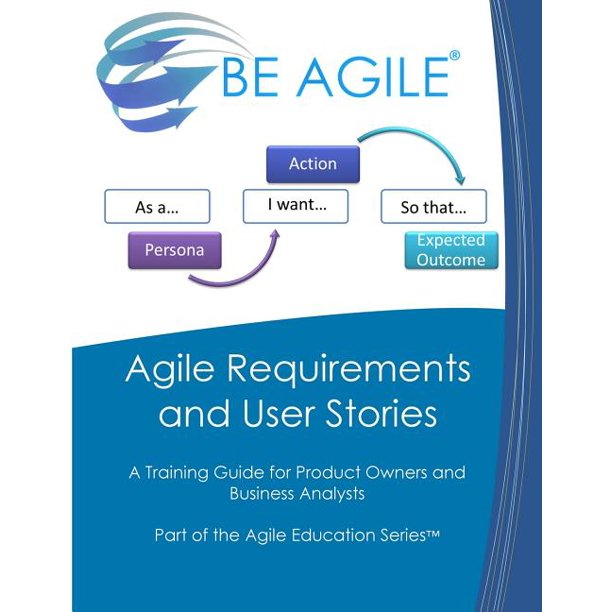 Agile Requirements And User Stories : A Training Guide For