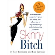 Skinny Bitch : A No-Nonsense, Tough-Love Guide for Savvy Girls Who Want To Stop Eating Crap and Start Looking Fabulous!