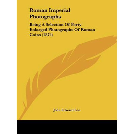 Roman Imperial Photographs : Being a Selection of Forty Enlarged Photographs of Roman Coins (1874) (Roman Imperial Coins)