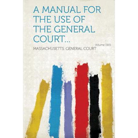 - A Manual for the Use of the General Court... Year 1915