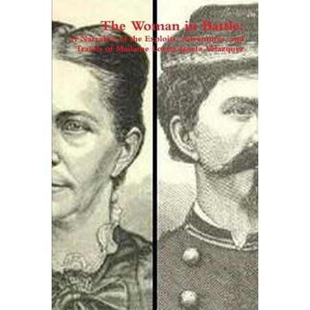 The Woman in Battle : A Narrative of the Exploits, Adventures, and Travels of Madame Loreta Janeta
